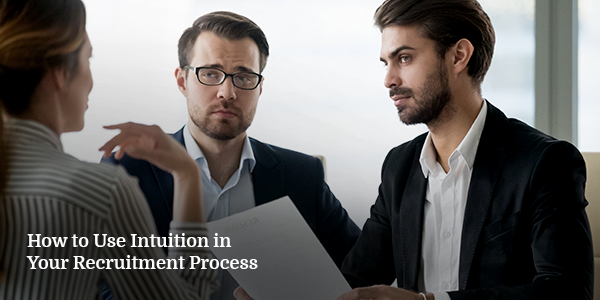 How to Use Intuition in Your Recruitment Process