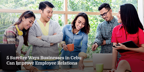 5 Surefire Ways Businesses in Cebu Can Improve Employee Relations