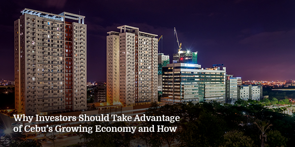 Why Investors Should Take Advantage of Cebu's Growing Economy and How