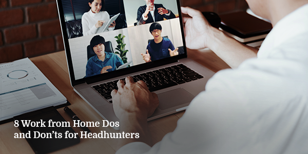 8 Work from Home Dos and Don'ts for Headhunters