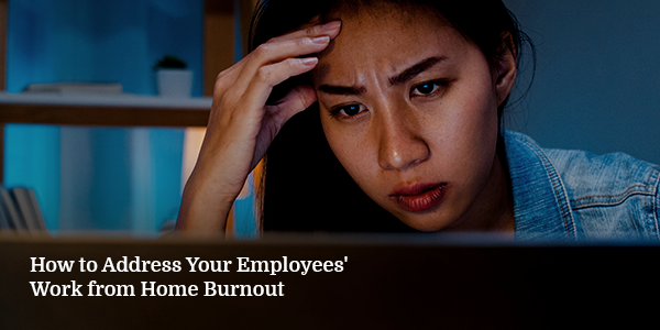 How to Address Your Employees Work from Home Burnout