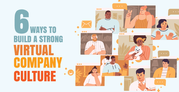 6 Ways to Build a Strong Virtual Company Culture