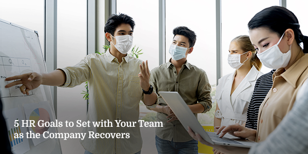 5 HR Goals to Set with Your Team as the Company Recovers