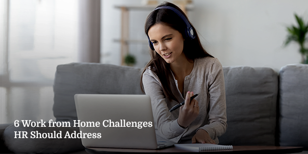 6 Work from Home Challenges HR Should Address