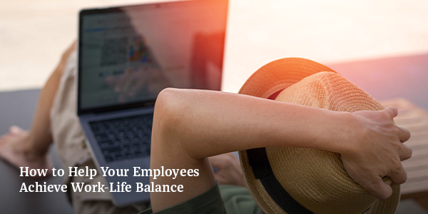 How to Help Your Employees Achieve Work-Life Balance