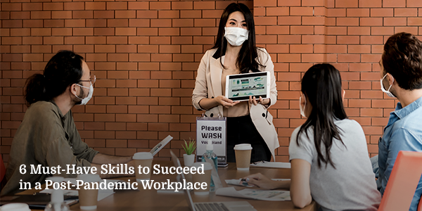 6 Must-Have Skills to Succeed in a Post-Pandemic Workplace