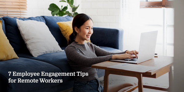7 Employee Engagement Tips for Remote Workers