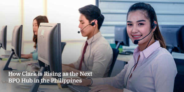 How Clark is Rising as the Next BPO Hub in the Philippines