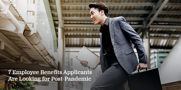 7 Employee Benefits Applicants Are Looking for Post-Pandemic