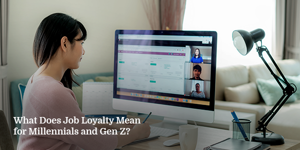 What Does Job Loyalty Mean for Millennials and Gen Z?