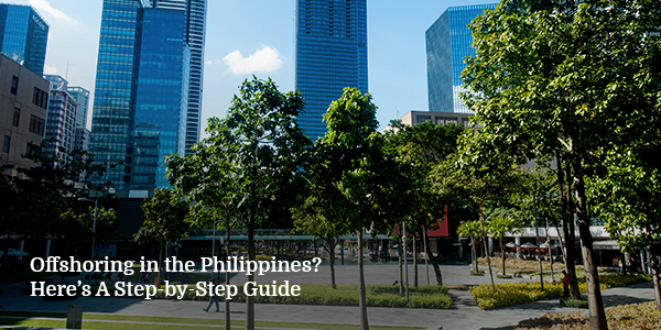 Offshoring in the Philippines? Here's A Step-by-Step Guide