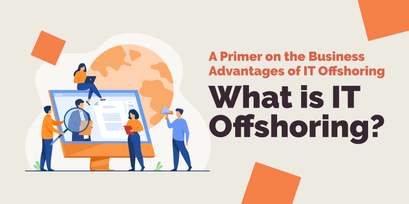 A Primer on the Business Advantages of IT Offshoring