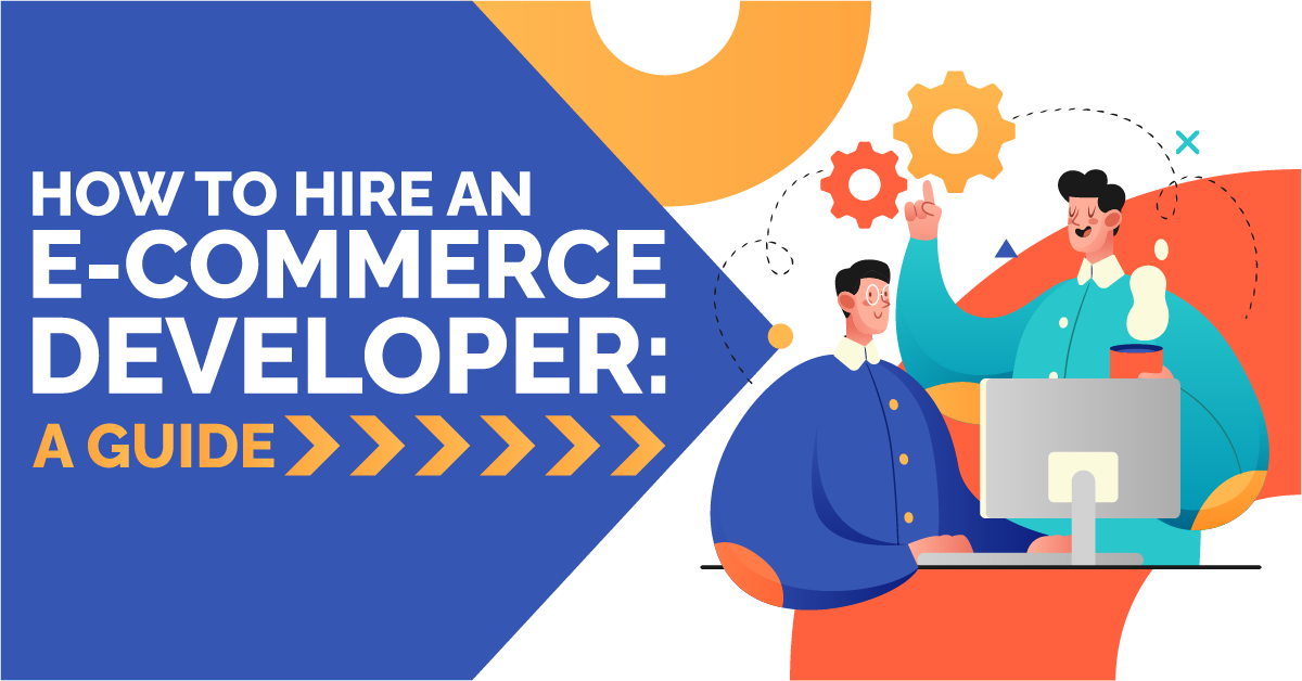 How to Hire an E-commerce Developer: A Guide