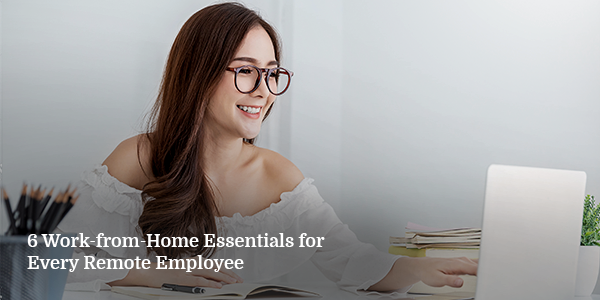 6 Work-from-Home Essentials for Every Remote Employee