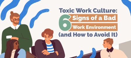Toxic Work Culture 6 Signs of a Bad Work Environment (And How to Avoid It)